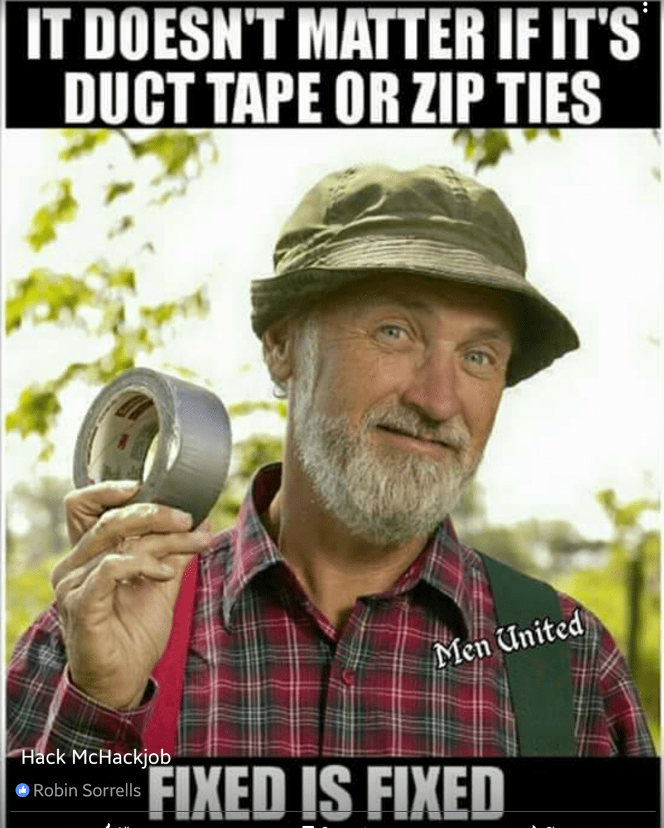 Duct tape and zip ties